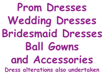 Prom Dresses Wedding Dresses Bridesmaid Dresses Ball Gowns and Accessories Dress alterations also undertaken